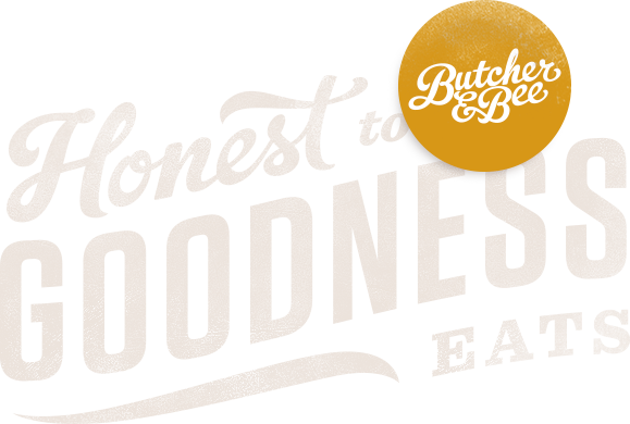 Honest to goodness eats - Butcher & Bee